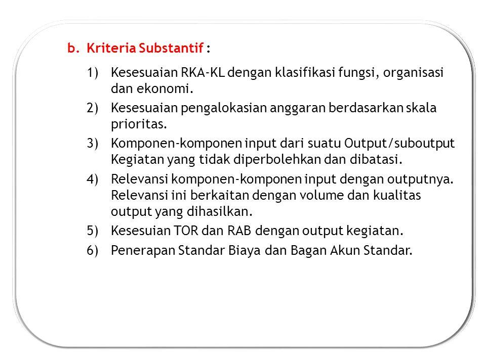 Kriteria Substantif : Kesesuaian RKA-KL dengan klasifikasi fungsi, organisasi dan ekonomi.