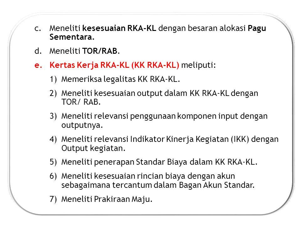 Meneliti kesesuaian RKA-KL dengan besaran alokasi Pagu Sementara.