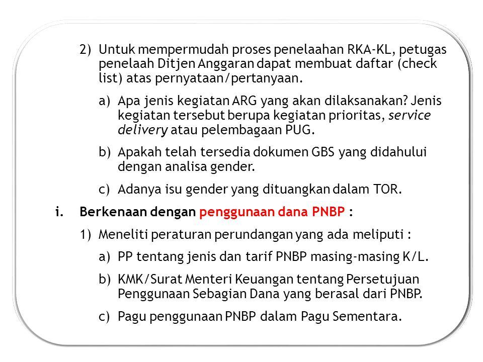 Untuk mempermudah proses penelaahan RKA-KL, petugas penelaah Ditjen Anggaran dapat membuat daftar (check list) atas pernyataan/pertanyaan.