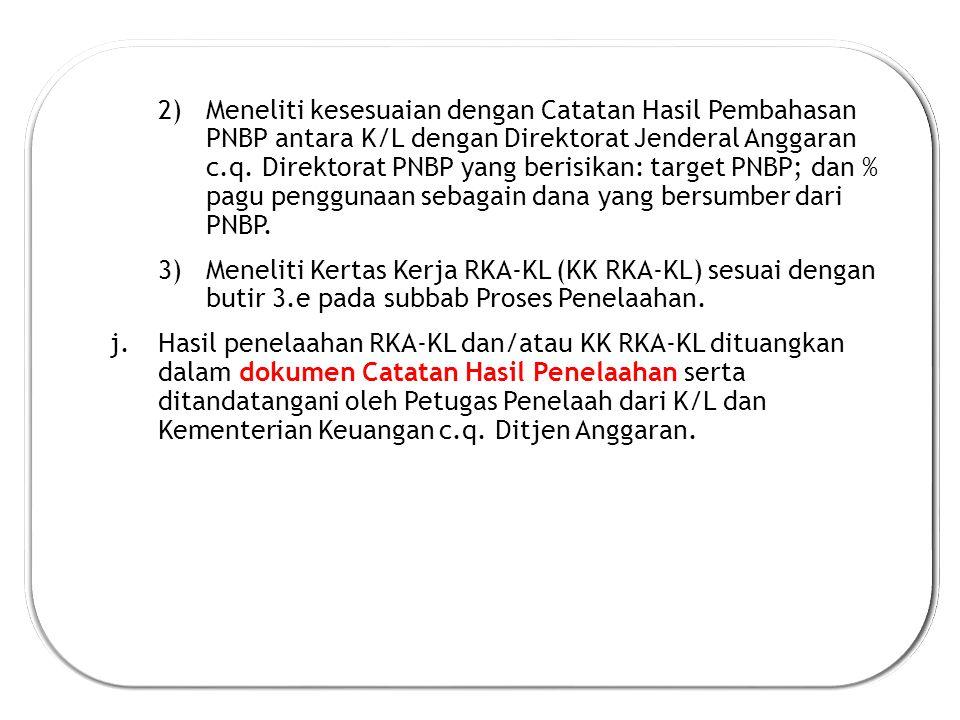 Meneliti kesesuaian dengan Catatan Hasil Pembahasan PNBP antara K/L dengan Direktorat Jenderal Anggaran c.q. Direktorat PNBP yang berisikan: target PNBP; dan % pagu penggunaan sebagain dana yang bersumber dari PNBP.