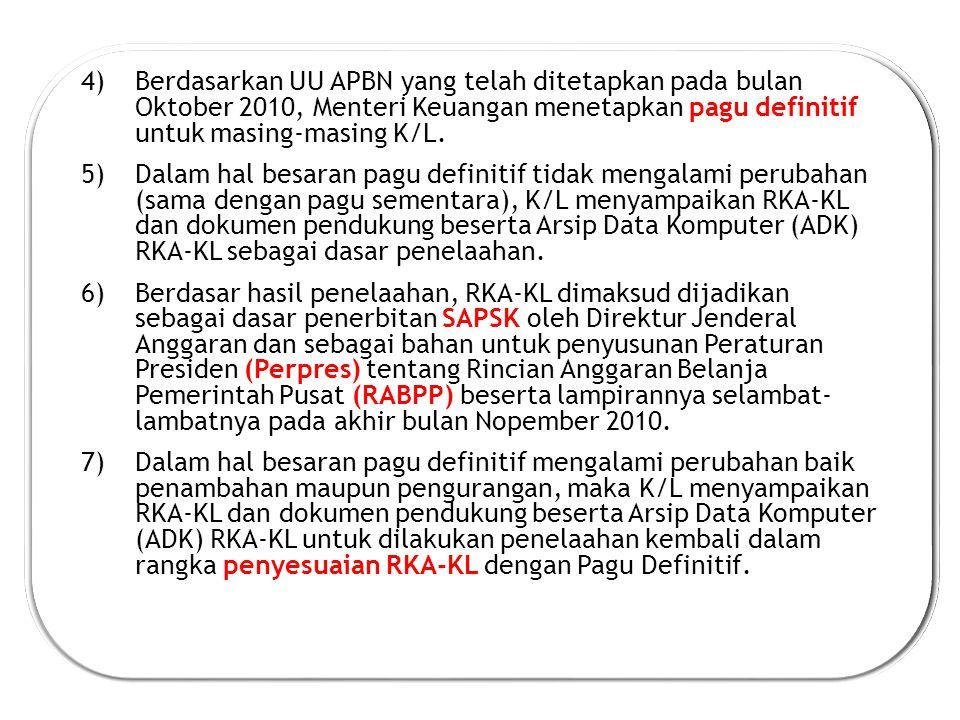 Berdasarkan UU APBN yang telah ditetapkan pada bulan Oktober 2010, Menteri Keuangan menetapkan pagu definitif untuk masing-masing K/L.
