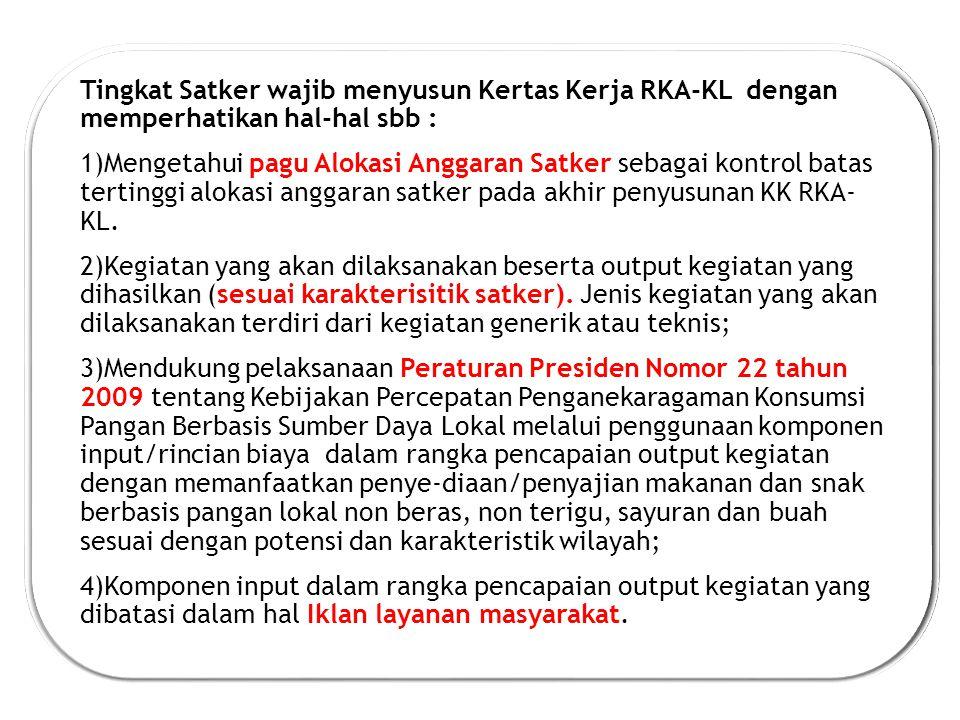 Tingkat Satker wajib menyusun Kertas Kerja RKA-KL dengan memperhatikan hal-hal sbb :