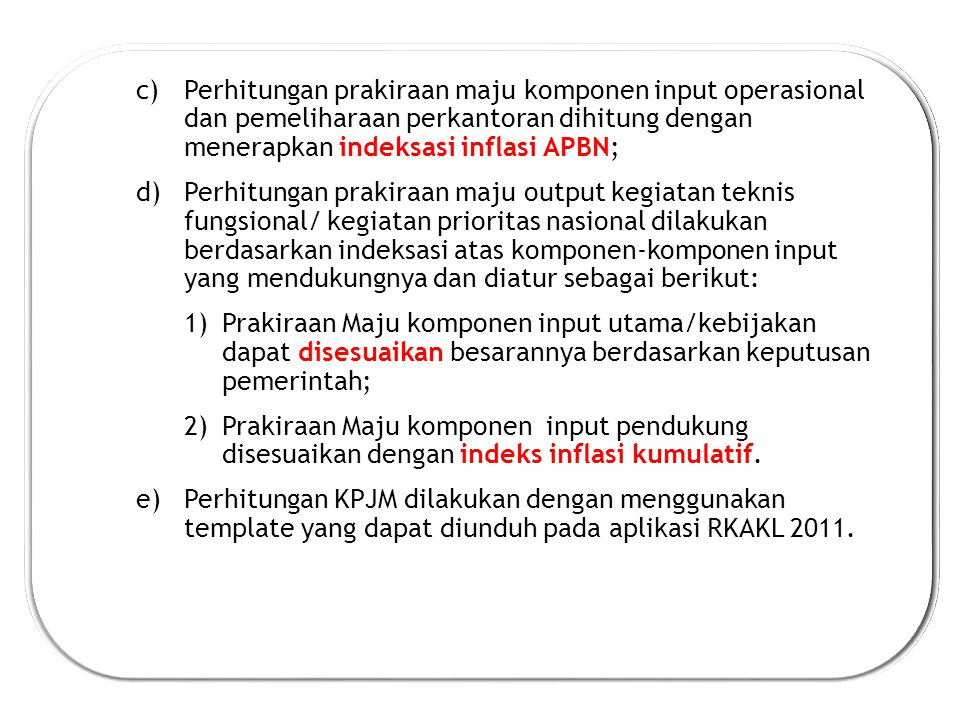 Perhitungan prakiraan maju komponen input operasional dan pemeliharaan perkantoran dihitung dengan menerapkan indeksasi inflasi APBN;