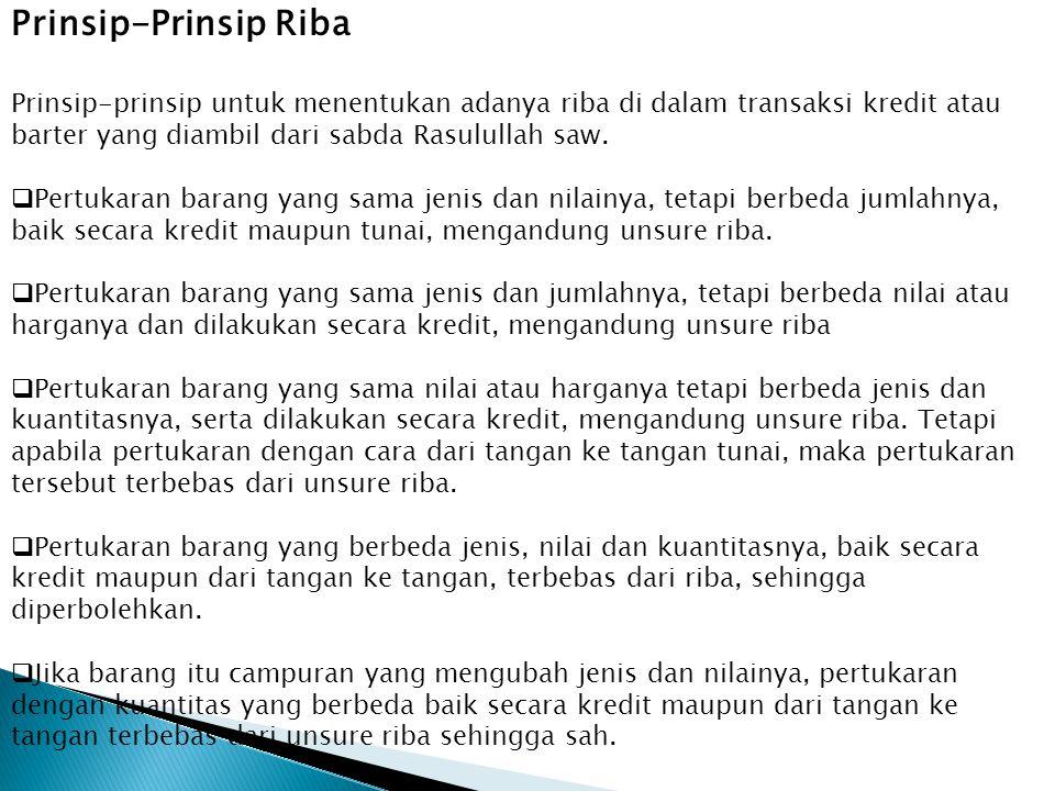 Prinsip-Prinsip Riba Prinsip-prinsip untuk menentukan adanya riba di dalam transaksi kredit atau barter yang diambil dari sabda Rasulullah saw.