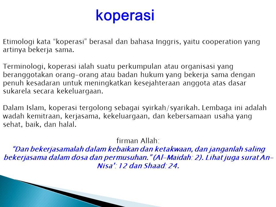 koperasi Etimologi kata koperasi berasal dan bahasa Inggris, yaitu cooperation yang artinya bekerja sama.