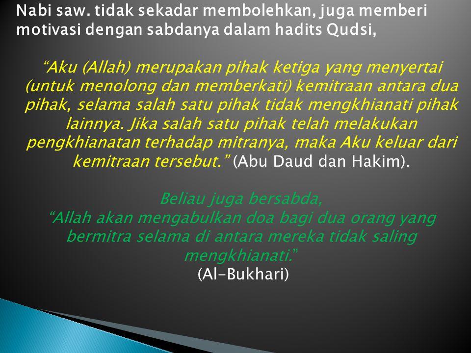 Nabi saw. tidak sekadar membolehkan, juga memberi motivasi dengan sabdanya dalam hadits Qudsi,