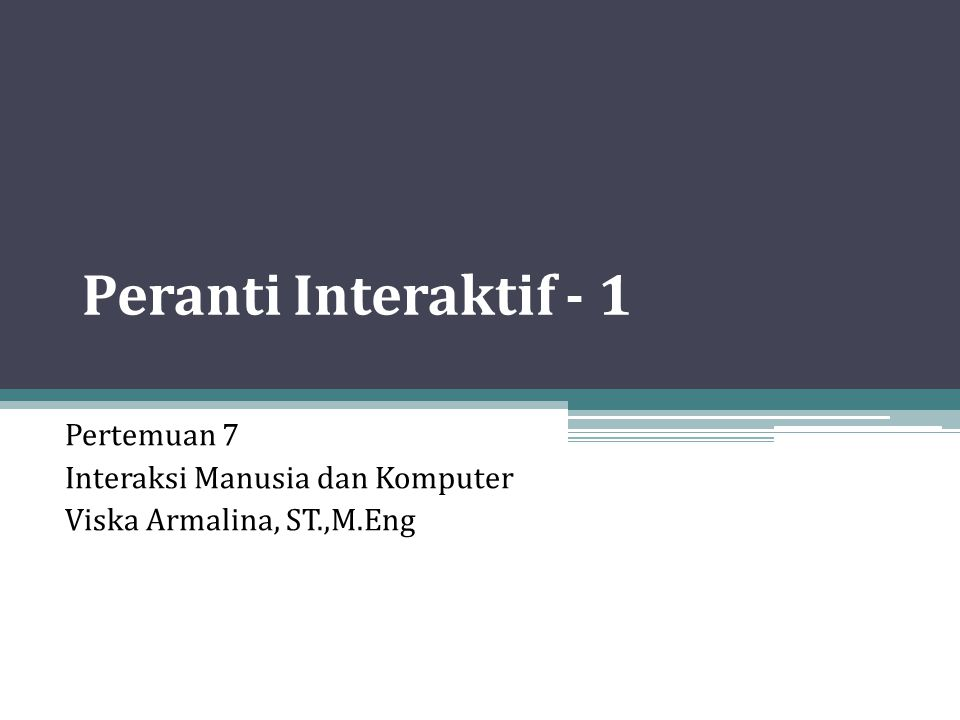 Pertemuan 7 Interaksi Manusia dan Komputer Viska Armalina, ST.,M.Eng