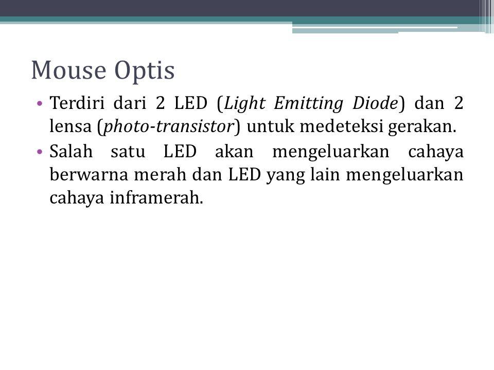 Mouse Optis Terdiri dari 2 LED (Light Emitting Diode) dan 2 lensa (photo-transistor) untuk medeteksi gerakan.