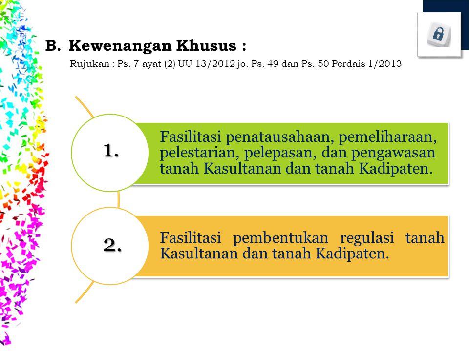 Kewenangan Khusus : Rujukan : Ps. 7 ayat (2) UU 13/2012 jo. Ps. 49 dan Ps. 50 Perdais 1/2013.