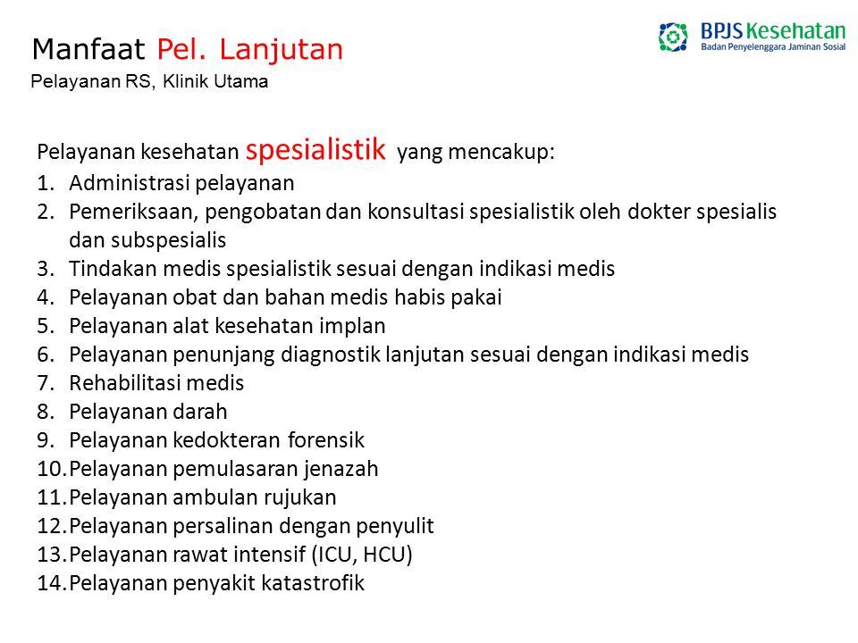 Manfaat Pel. Lanjutan Pelayanan kesehatan spesialistik yang mencakup: