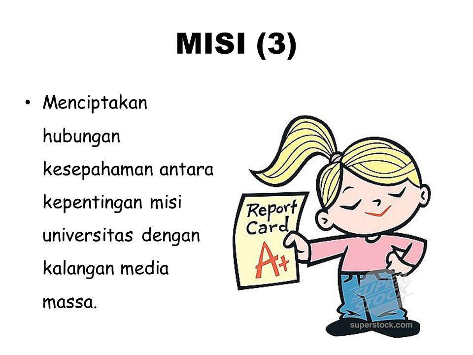 MISI (3) Menciptakan hubungan kesepahaman antara kepentingan misi universitas dengan kalangan media massa.