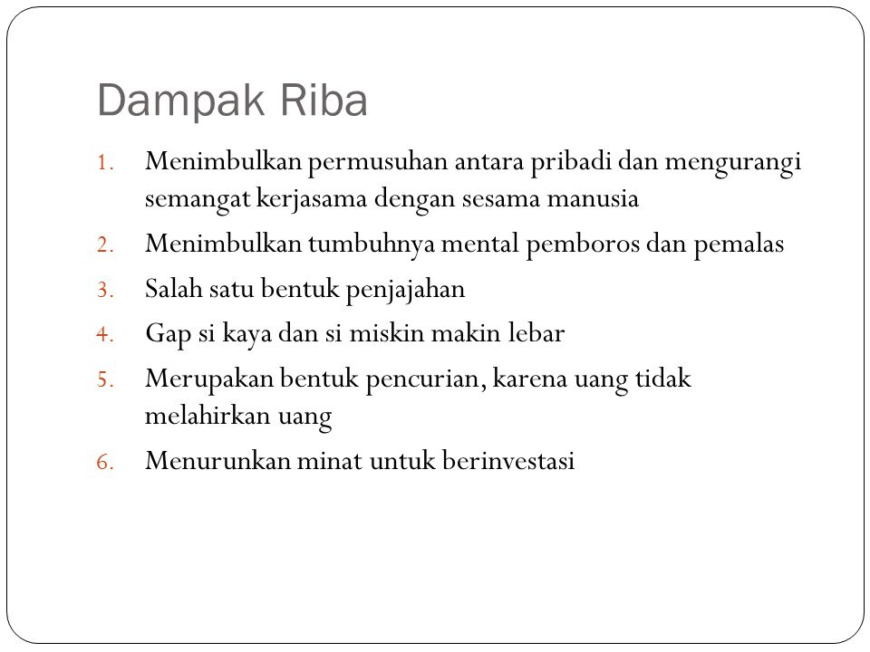 Dampak Riba Menimbulkan permusuhan antara pribadi dan mengurangi semangat kerjasama dengan sesama manusia.
