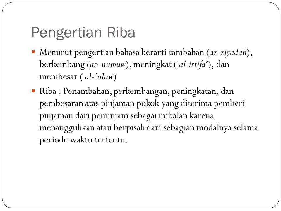 Pengertian Riba Menurut pengertian bahasa berarti tambahan (az-ziyadah), berkembang (an-numuw), meningkat ( al-irtifa'), dan membesar ( al-'uluw)