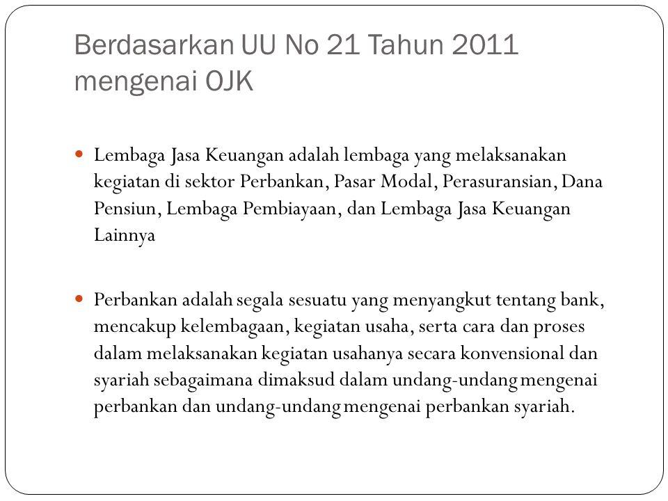 Berdasarkan UU No 21 Tahun 2011 mengenai OJK