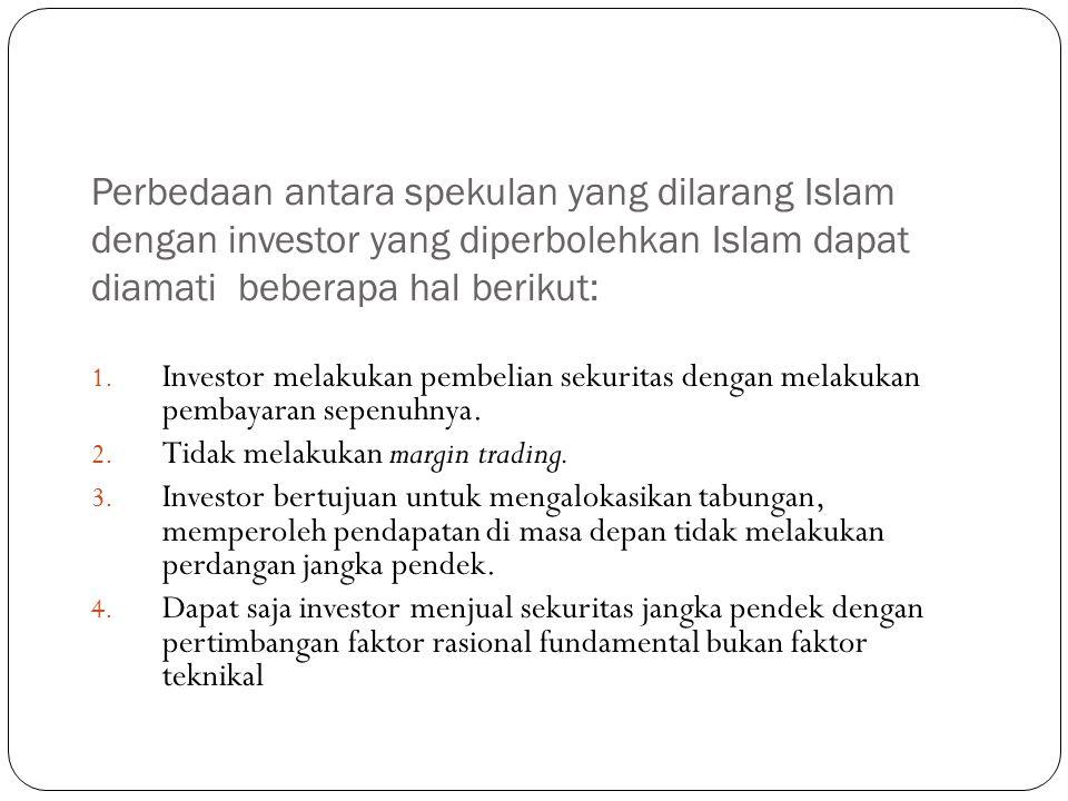 Perbedaan antara spekulan yang dilarang Islam dengan investor yang diperbolehkan Islam dapat diamati beberapa hal berikut: