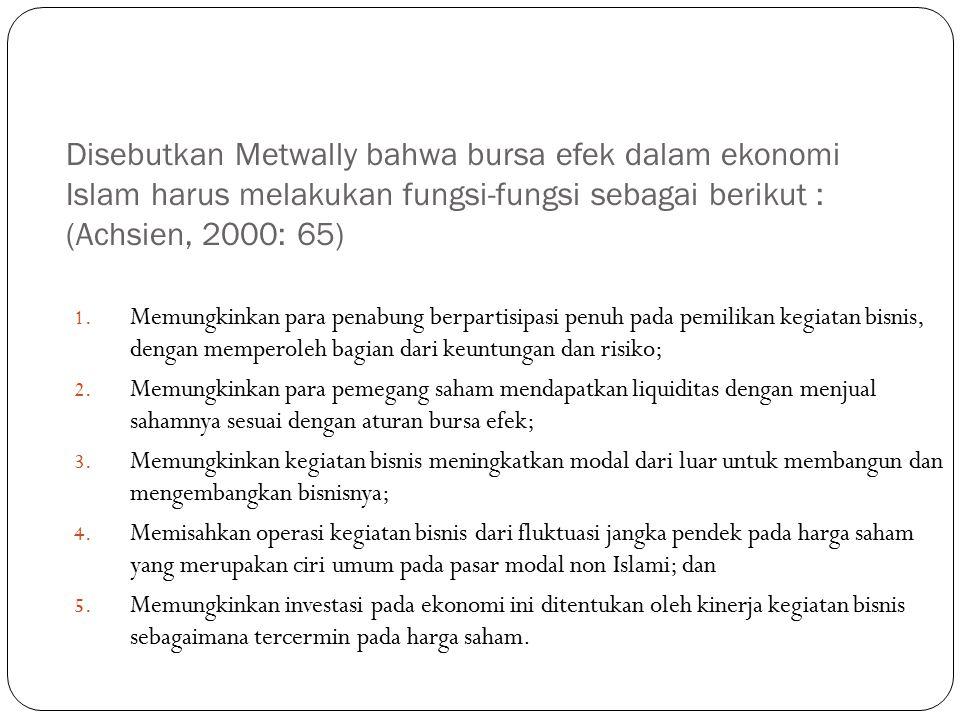 Disebutkan Metwally bahwa bursa efek dalam ekonomi Islam harus melakukan fungsi-fungsi sebagai berikut : (Achsien, 2000: 65)
