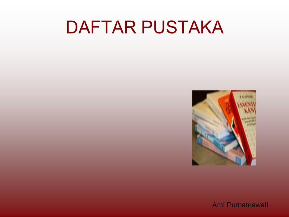 DAFTAR PUSTAKA Ami Purnamawati