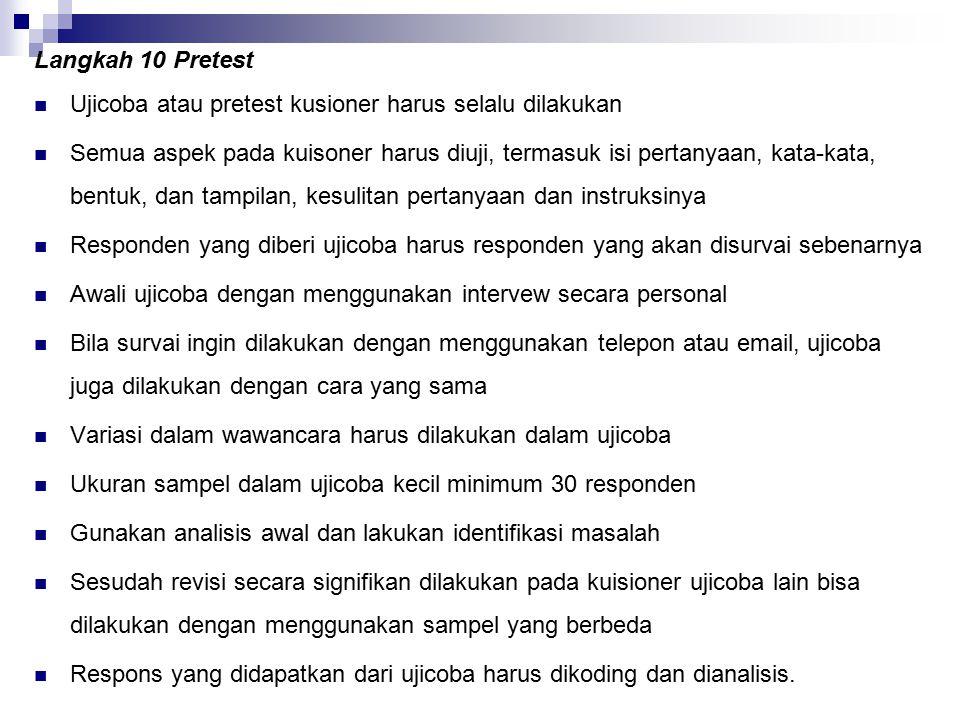 Langkah 10 Pretest Ujicoba atau pretest kusioner harus selalu dilakukan.