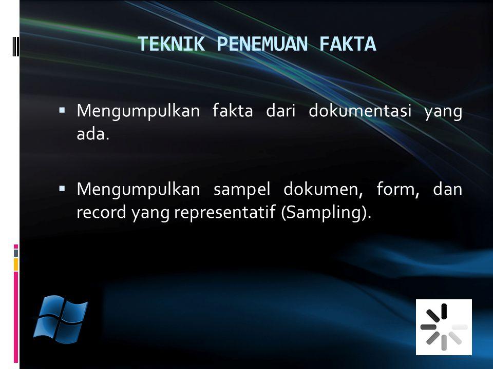 TEKNIK PENEMUAN FAKTA Mengumpulkan fakta dari dokumentasi yang ada.