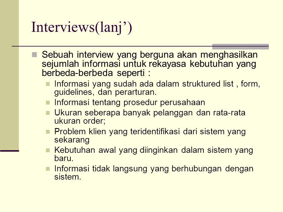 Interviews(lanj') Sebuah interview yang berguna akan menghasilkan sejumlah informasi untuk rekayasa kebutuhan yang berbeda-berbeda seperti :