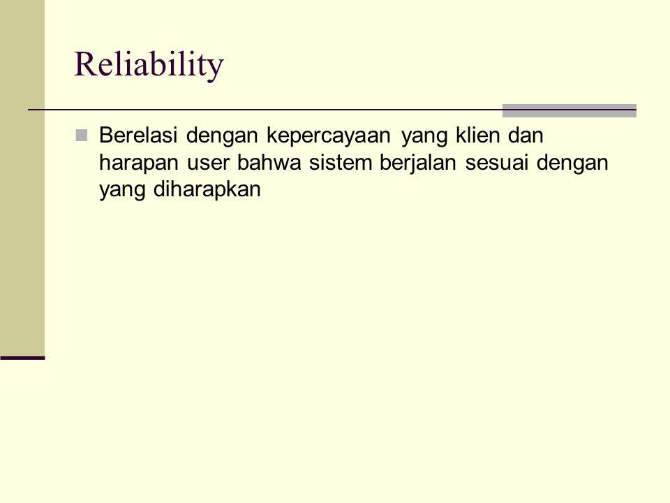 Reliability Berelasi dengan kepercayaan yang klien dan harapan user bahwa sistem berjalan sesuai dengan yang diharapkan.