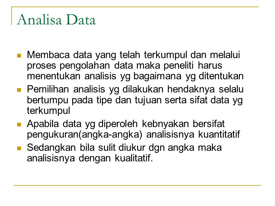 Analisa Data Membaca data yang telah terkumpul dan melalui proses pengolahan data maka peneliti harus menentukan analisis yg bagaimana yg ditentukan.