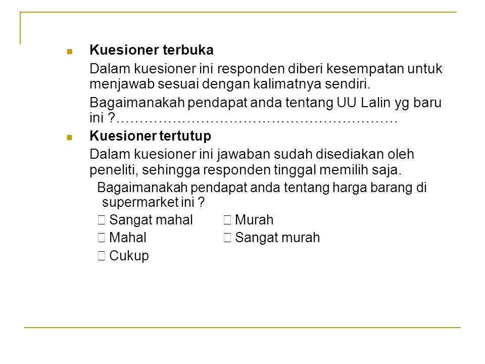 Kuesioner terbuka Dalam kuesioner ini responden diberi kesempatan untuk menjawab sesuai dengan kalimatnya sendiri.