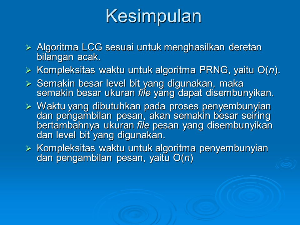Kesimpulan Algoritma LCG sesuai untuk menghasilkan deretan bilangan acak. Kompleksitas waktu untuk algoritma PRNG, yaitu O(n).