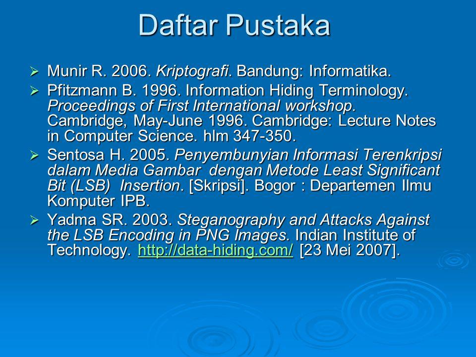 Daftar Pustaka Munir R. 2006. Kriptografi. Bandung: Informatika.