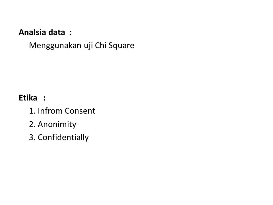 Analsia data : Menggunakan uji Chi Square. Etika : 1.