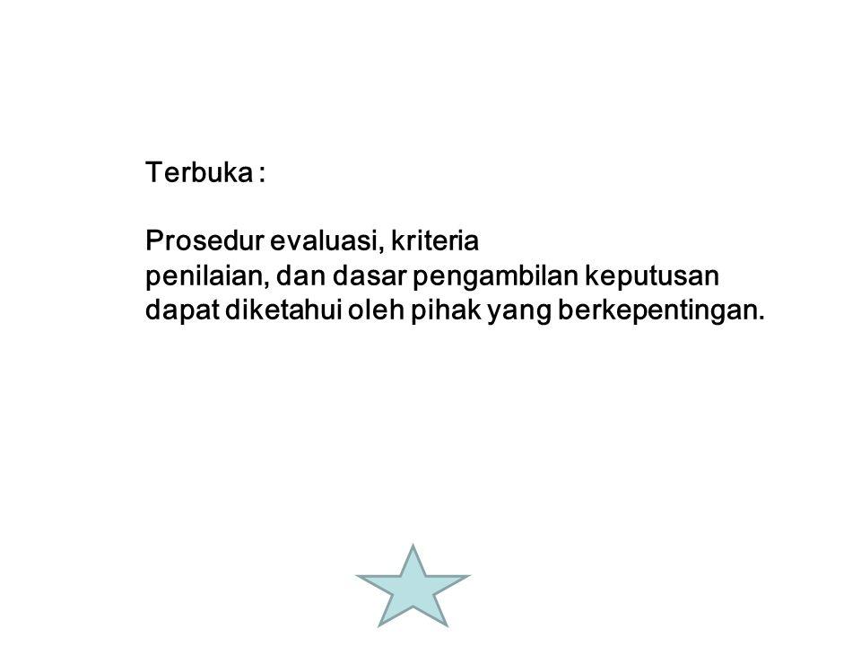 Terbuka : Prosedur evaluasi, kriteria. penilaian, dan dasar pengambilan keputusan.