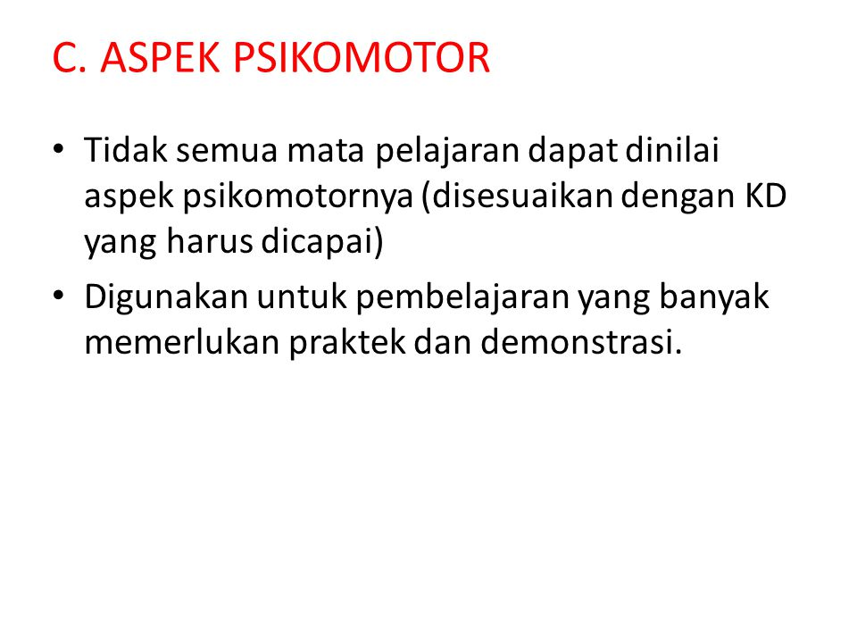 C. ASPEK PSIKOMOTOR Tidak semua mata pelajaran dapat dinilai aspek psikomotornya (disesuaikan dengan KD yang harus dicapai)