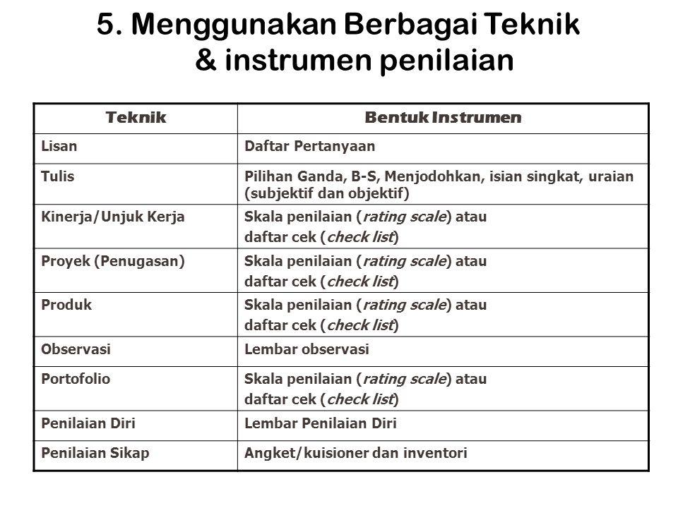 5. Menggunakan Berbagai Teknik & instrumen penilaian