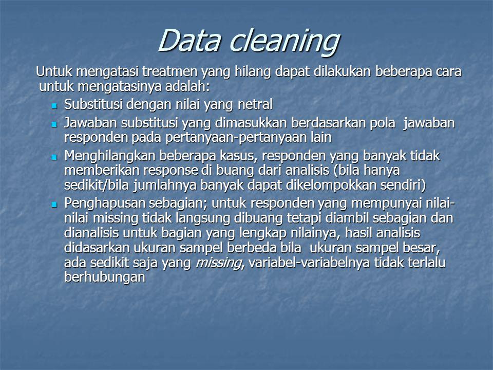 Data cleaning Untuk mengatasi treatmen yang hilang dapat dilakukan beberapa cara untuk mengatasinya adalah: