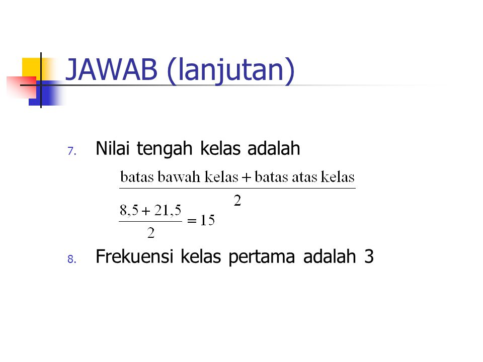JAWAB (lanjutan) Nilai tengah kelas adalah