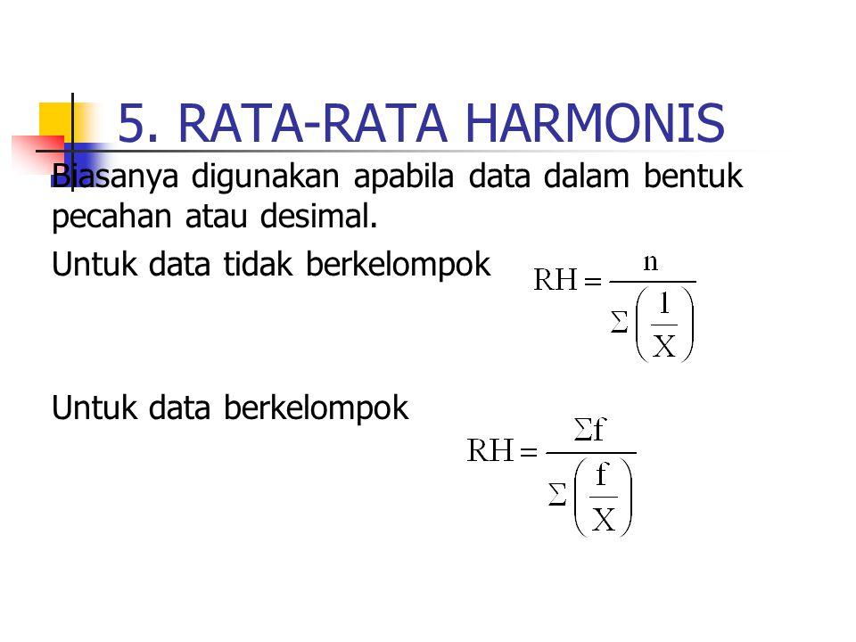 5. RATA-RATA HARMONIS Biasanya digunakan apabila data dalam bentuk pecahan atau desimal. Untuk data tidak berkelompok.