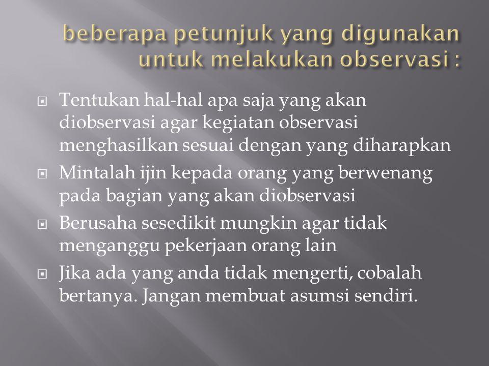 beberapa petunjuk yang digunakan untuk melakukan observasi :