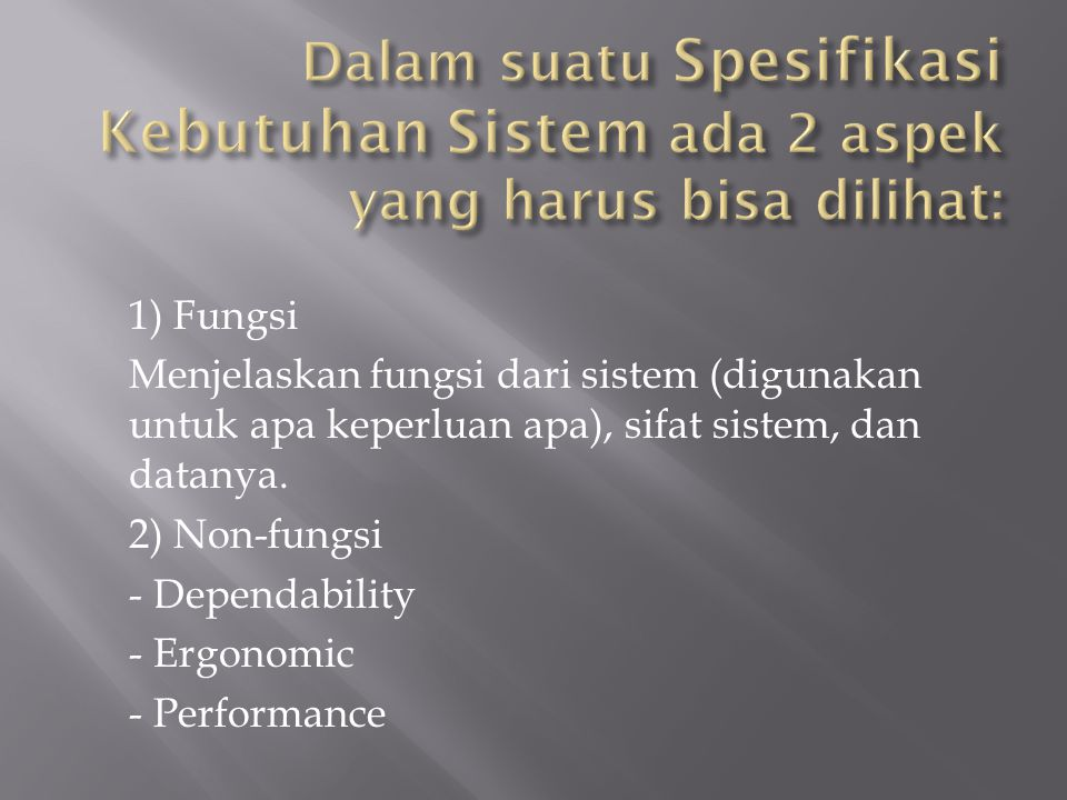 Dalam suatu Spesifikasi Kebutuhan Sistem ada 2 aspek yang harus bisa dilihat: