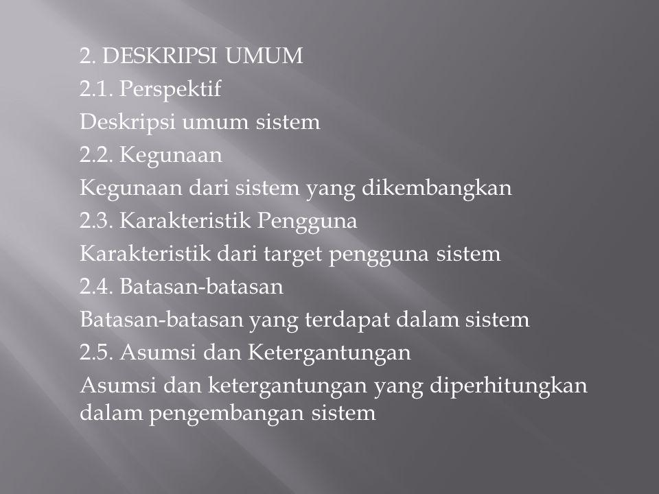 Kegunaan dari sistem yang dikembangkan 2.3. Karakteristik Pengguna