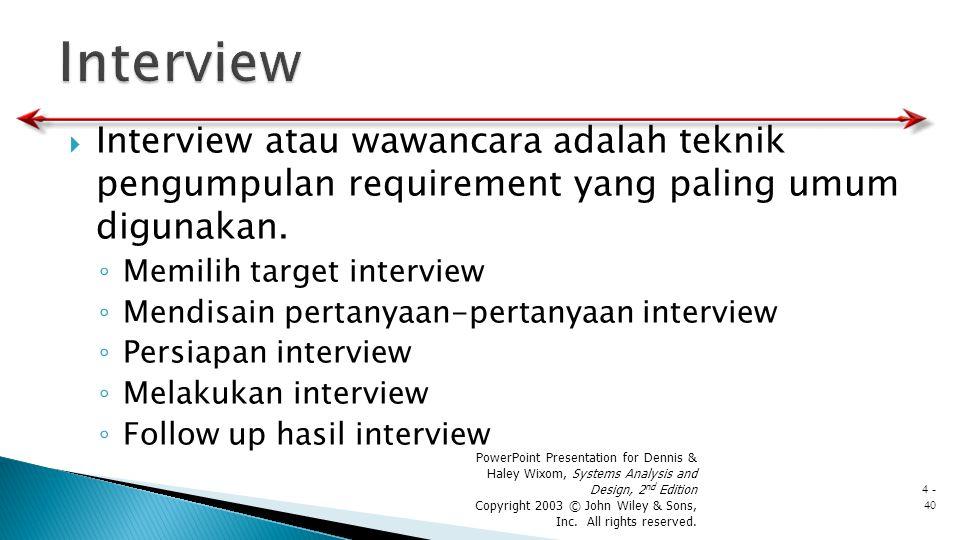 Interview Interview atau wawancara adalah teknik pengumpulan requirement yang paling umum digunakan.