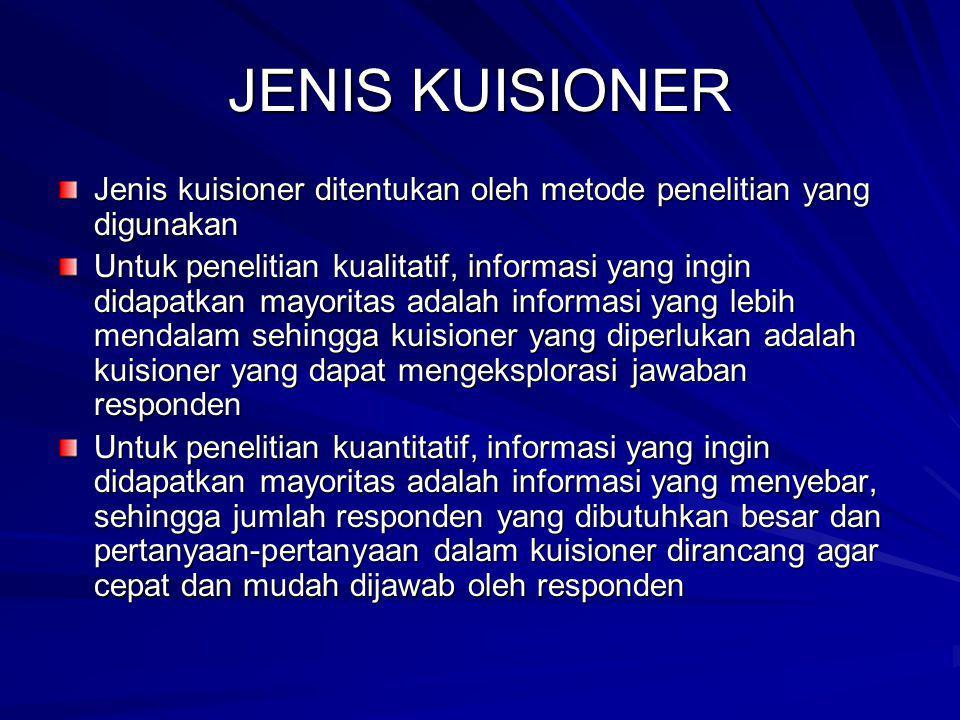 JENIS KUISIONER Jenis kuisioner ditentukan oleh metode penelitian yang digunakan.