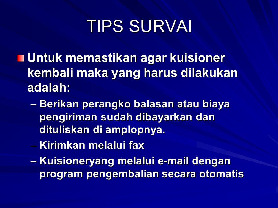 TIPS SURVAI Untuk memastikan agar kuisioner kembali maka yang harus dilakukan adalah: