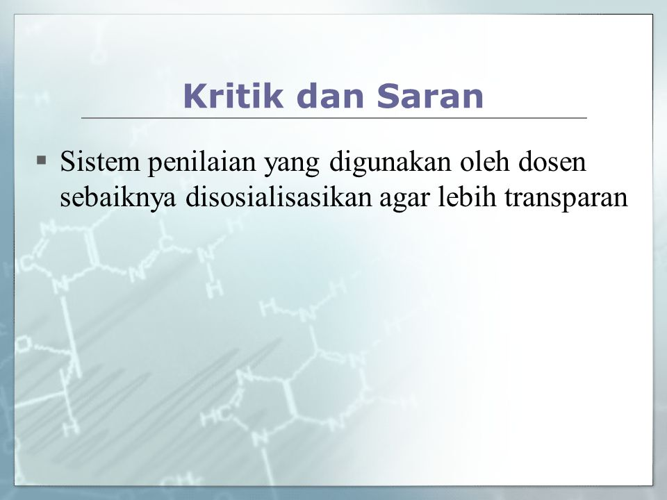 Kritik dan Saran Sistem penilaian yang digunakan oleh dosen sebaiknya disosialisasikan agar lebih transparan.