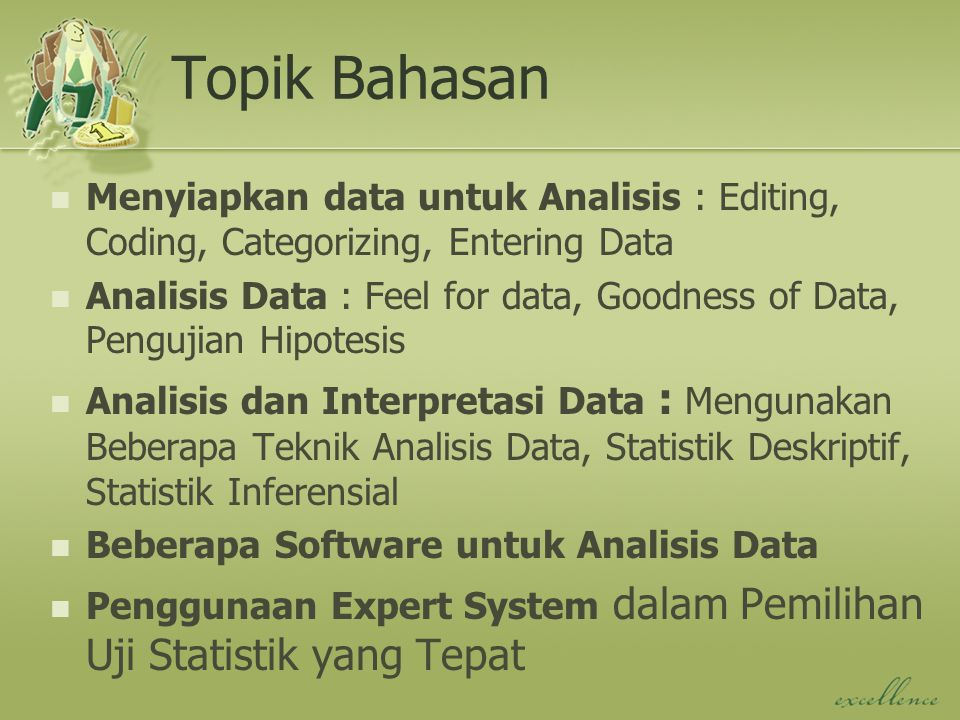 Topik Bahasan Menyiapkan data untuk Analisis : Editing, Coding, Categorizing, Entering Data.