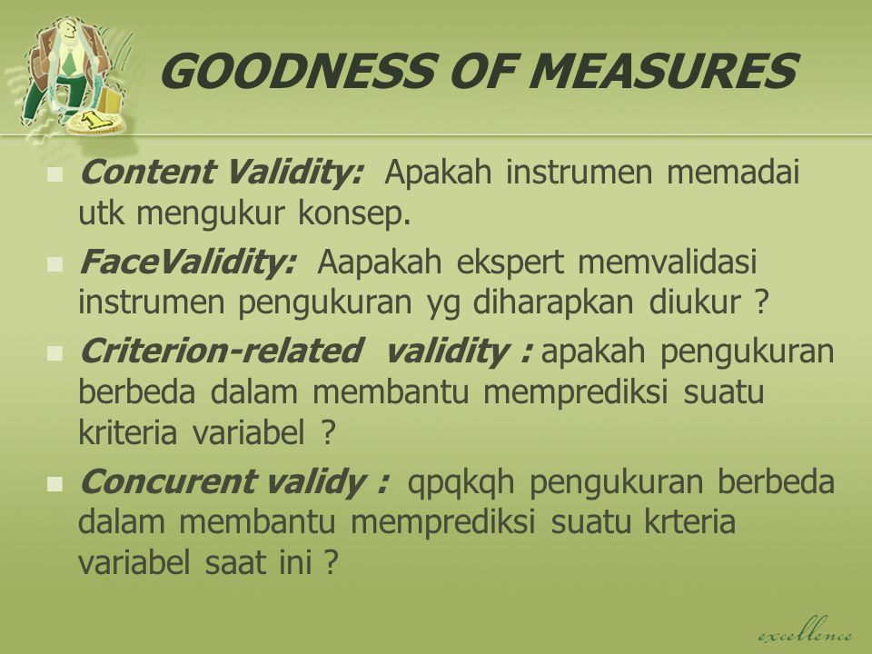 GOODNESS OF MEASURES Content Validity: Apakah instrumen memadai utk mengukur konsep.