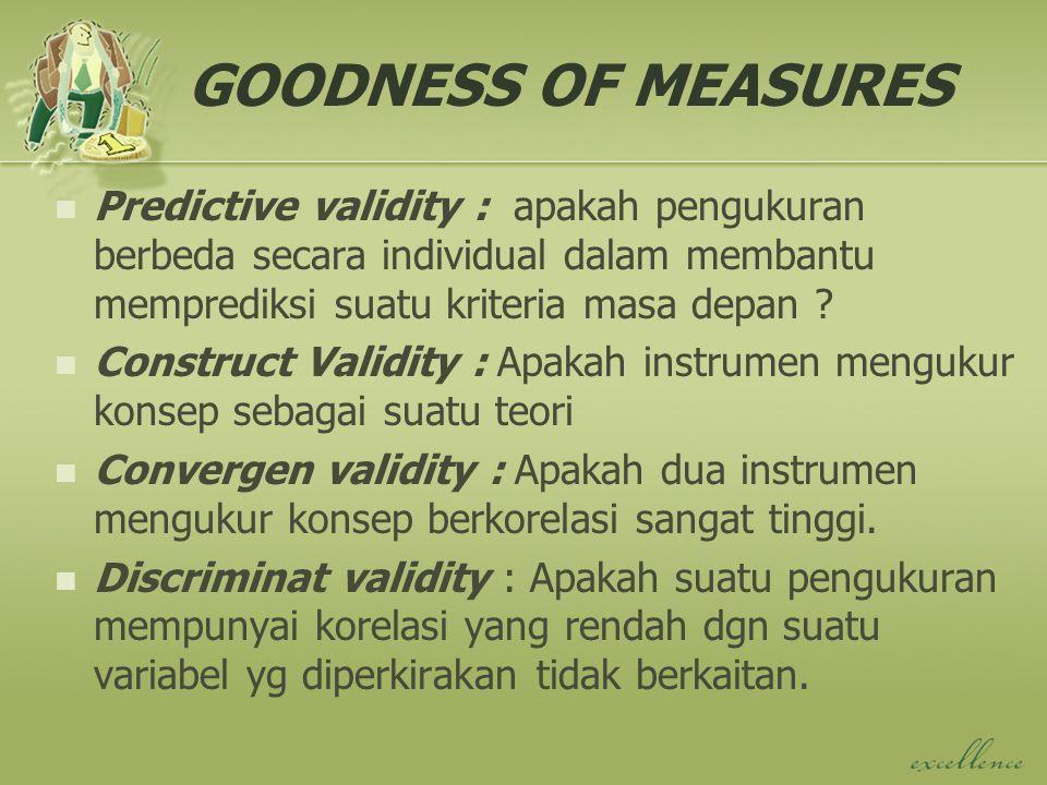 GOODNESS OF MEASURES Predictive validity : apakah pengukuran berbeda secara individual dalam membantu memprediksi suatu kriteria masa depan