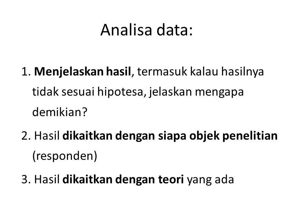 Analisa data: 1. Menjelaskan hasil, termasuk kalau hasilnya tidak sesuai hipotesa, jelaskan mengapa demikian