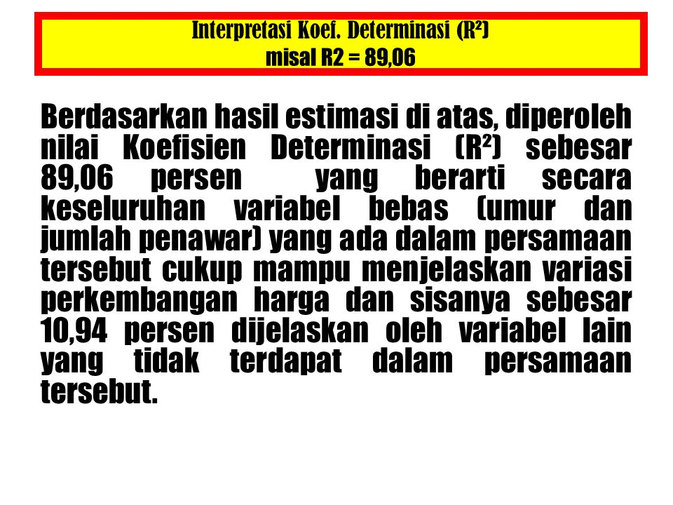 Interpretasi Koef. Determinasi (R²) misal R2 = 89,06