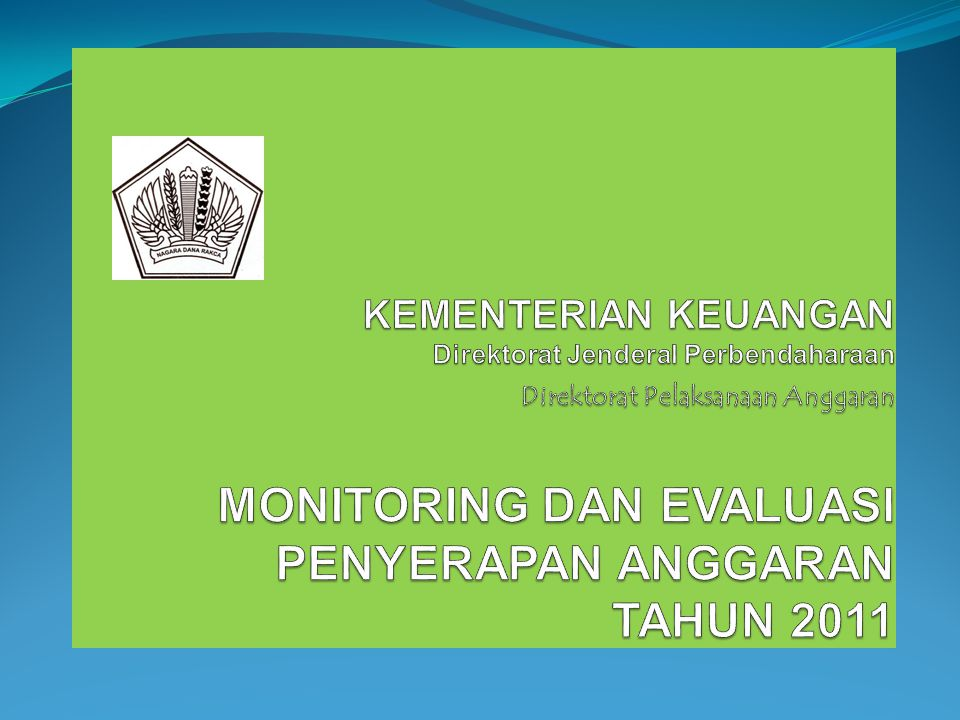 KEMENTERIAN KEUANGAN Direktorat Jenderal Perbendaharaan Direktorat Pelaksanaan Anggaran MONITORING DAN EVALUASI PENYERAPAN ANGGARAN TAHUN 2011