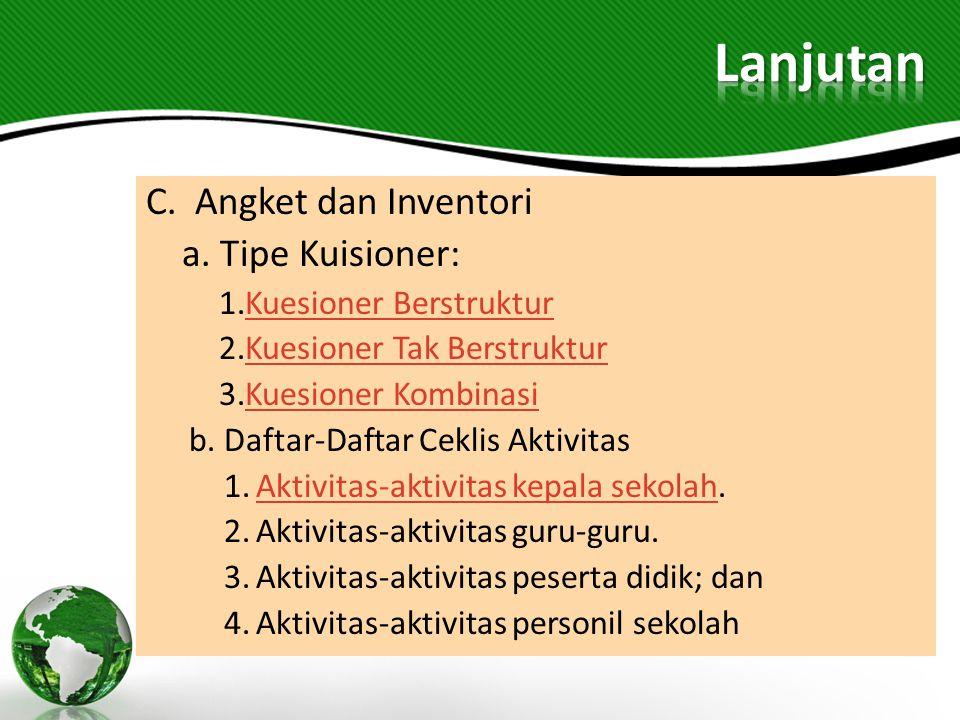 Lanjutan C. Angket dan Inventori a. Tipe Kuisioner: